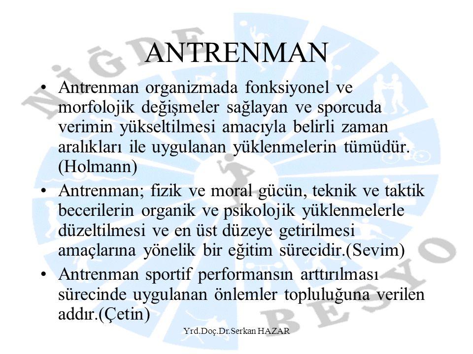 Yrd.Doç.Dr.Serkan HAZAR ANTRENMAN •Antrenman organizmada fonksiyonel ve morfolojik değişmeler sağlayan ve sporcuda verimin yükseltilmesi amacıyla beli