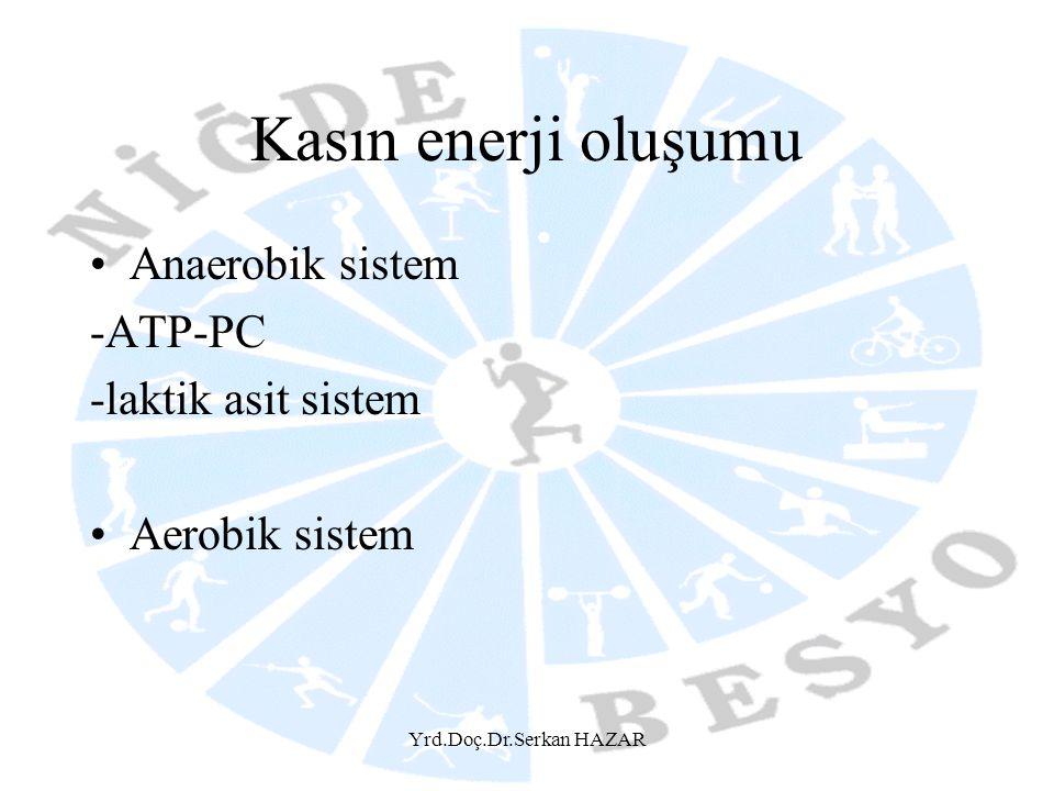 Yrd.Doç.Dr.Serkan HAZAR Kasın enerji oluşumu •Anaerobik sistem -ATP-PC -laktik asit sistem •Aerobik sistem