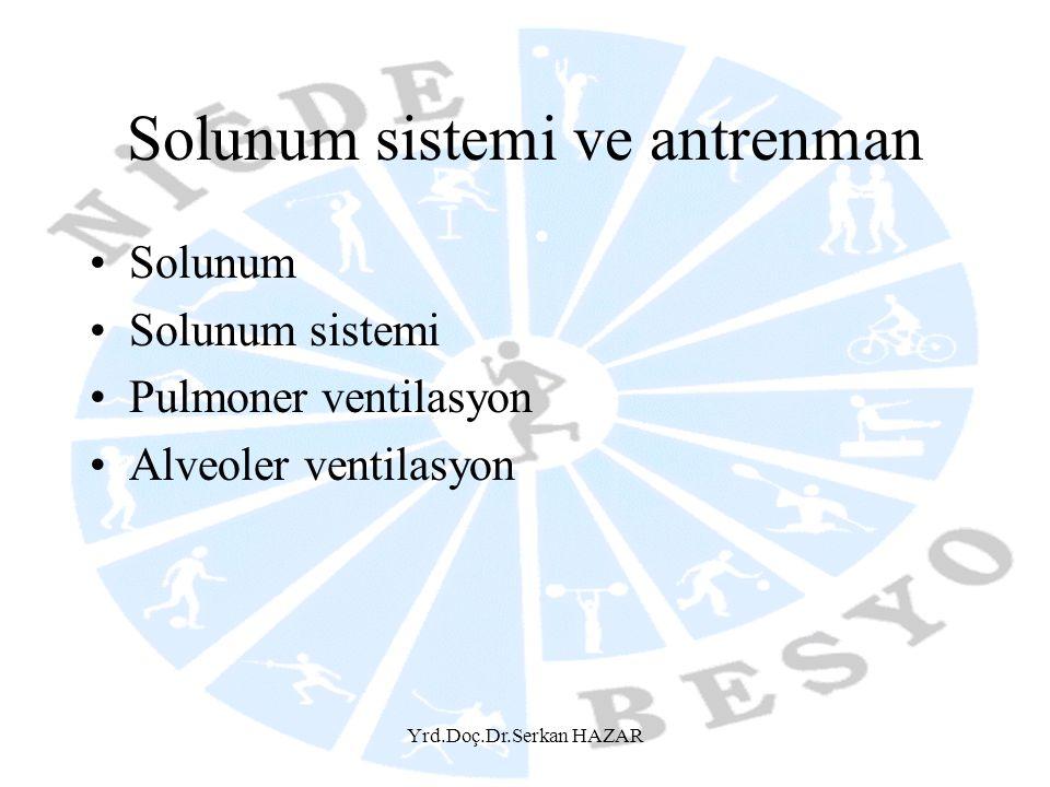 Yrd.Doç.Dr.Serkan HAZAR Solunum sistemi ve antrenman •Solunum •Solunum sistemi •Pulmoner ventilasyon •Alveoler ventilasyon