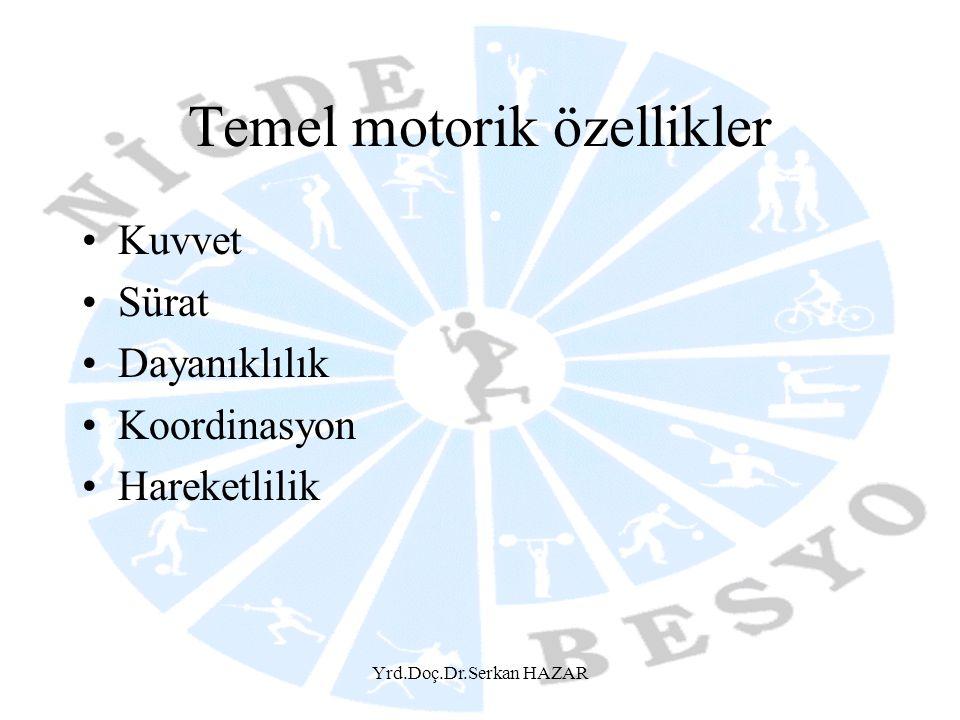 Temel motorik özellikler •Kuvvet •Sürat •Dayanıklılık •Koordinasyon •Hareketlilik