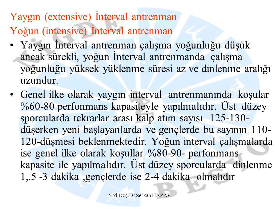 Yrd.Doç.Dr.Serkan HAZAR Yaygın (extensive) İnterval antrenman Yoğun (intensive) İnterval antrenman •Yaygın İnterval antrenman çalışma yoğunluğu düşük