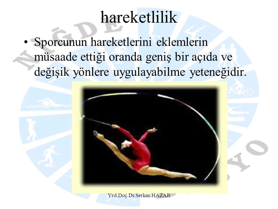 hareketlilik •Sporcunun hareketlerini eklemlerin müsaade ettiği oranda geniş bir açıda ve değişik yönlere uygulayabilme yeteneğidir.