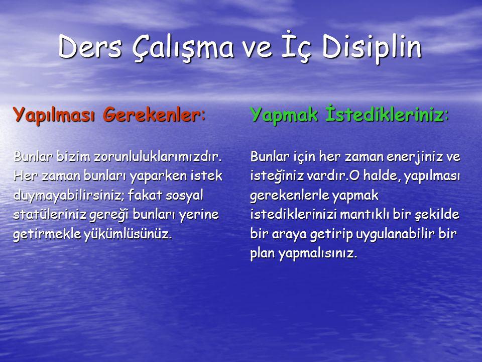 Ders Çalışma ve İç Disiplin Yapılması Gerekenler: Bunlar bizim zorunluluklarımızdır. Her zaman bunları yaparken istek duymayabilirsiniz; fakat sosyal