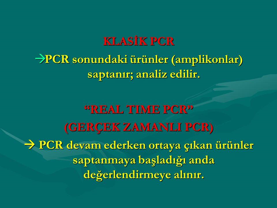 """KLASİK PCR  PCR sonundaki ürünler (amplikonlar) saptanır; analiz edilir. """"REAL TIME PCR"""" (GERÇEK ZAMANLI PCR)  PCR devam ederken ortaya çıkan ürünle"""