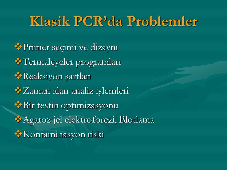 Real-time PCR'ın avantajları  Spesifik olmayan amplifikasyonlardan etkilenmiyor  Reaksiyon boyunca veri toplanarak aynı anda analiz imkanı  PCR sonrası ürünlerin ikincil bir işlemi gerekmiyor (yüksek verimlilik,düşük kontaminasyon riski) (yüksek verimlilik,düşük kontaminasyon riski)  ultra-rapid siklus (30 dak.