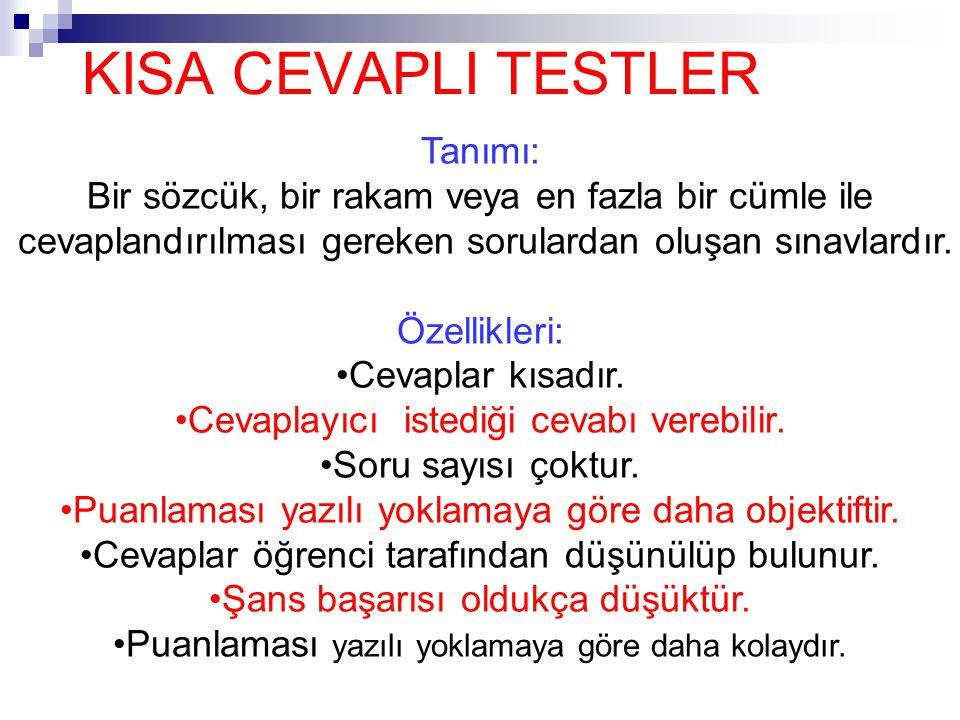 KISA CEVAPLI TESTLER Tanımı: Bir sözcük, bir rakam veya en fazla bir cümle ile cevaplandırılması gereken sorulardan oluşan sınavlardır. Özellikleri: •