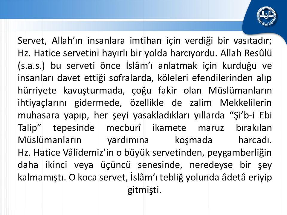 Servet, Allah'ın insanlara imtihan için verdiği bir vasıtadır; Hz. Hatice servetini hayırlı bir yolda harcıyordu. Allah Resûlü (s.a.s.) bu serveti önc