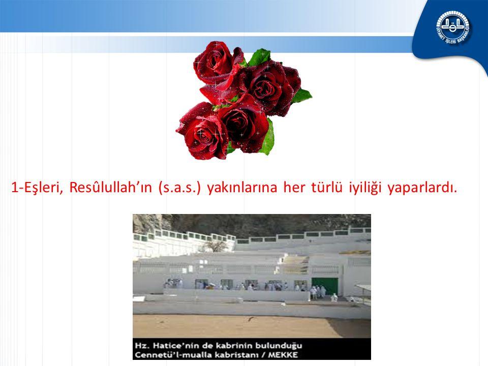 1-Eşleri, Resûlullah'ın (s.a.s.) yakınlarına her türlü iyiliği yaparlardı.