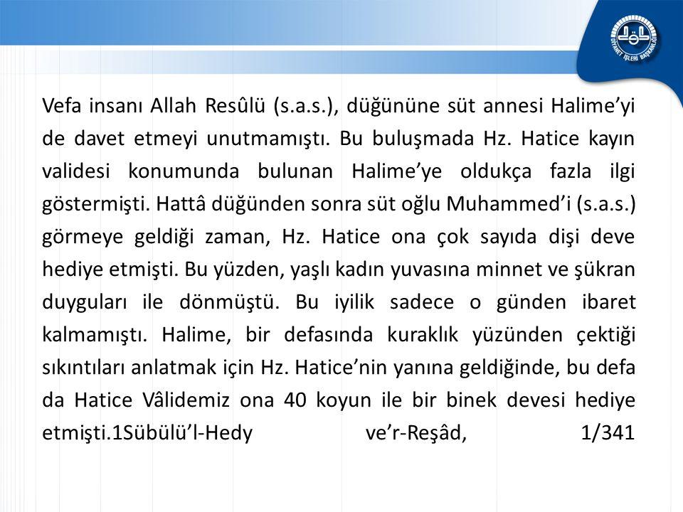 Vefa insanı Allah Resûlü (s.a.s.), düğününe süt annesi Halime'yi de davet etmeyi unutmamıştı. Bu buluşmada Hz. Hatice kayın validesi konumunda bulunan