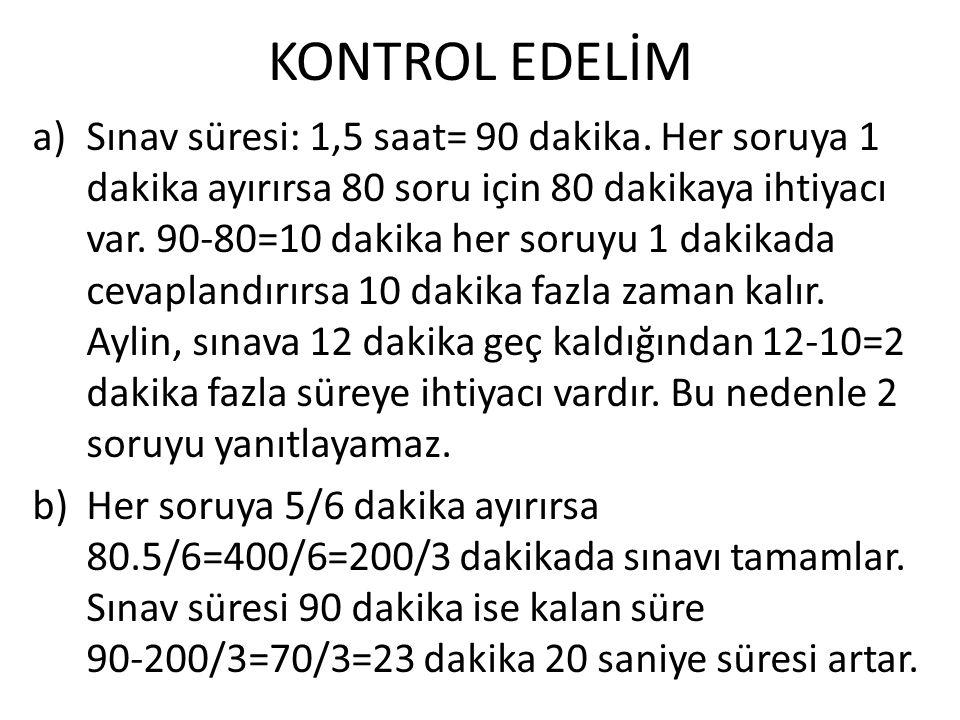 KONTROL EDELİM a)Sınav süresi: 1,5 saat= 90 dakika.