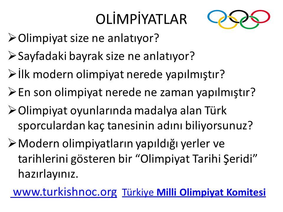 OLİMPİYATLAR  Olimpiyat size ne anlatıyor. Sayfadaki bayrak size ne anlatıyor.