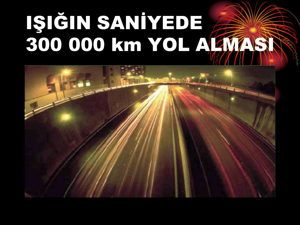 IŞIĞIN SANİYEDE 300 000 km YOL ALMASI