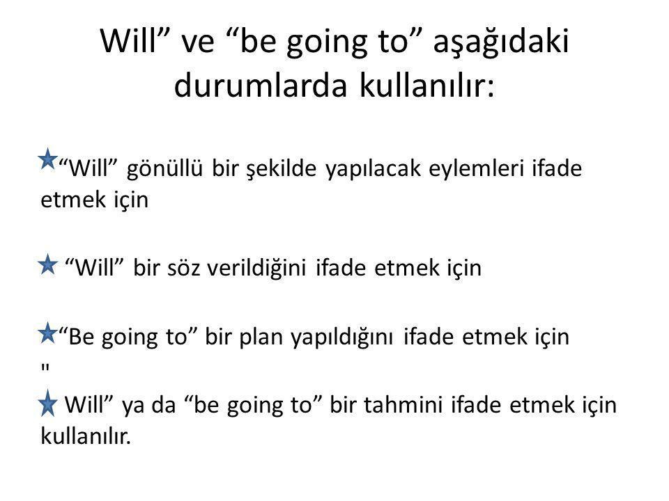 """Will"""" ve """"be going to"""" aşağıdaki durumlarda kullanılır: """"Will"""" gönüllü bir şekilde yapılacak eylemleri ifade etmek için """"Will"""" bir söz verildiğini ifa"""