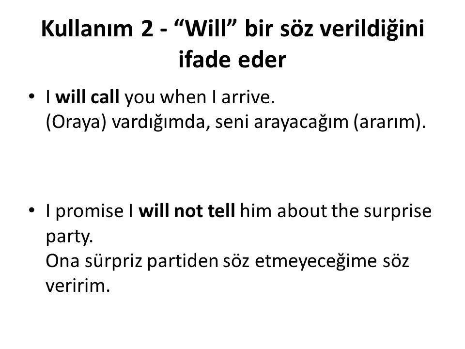 """Kullanım 2 - """"Will"""" bir söz verildiğini ifade eder • I will call you when I arrive. (Oraya) vardığımda, seni arayacağım (ararım). • I promise I will n"""