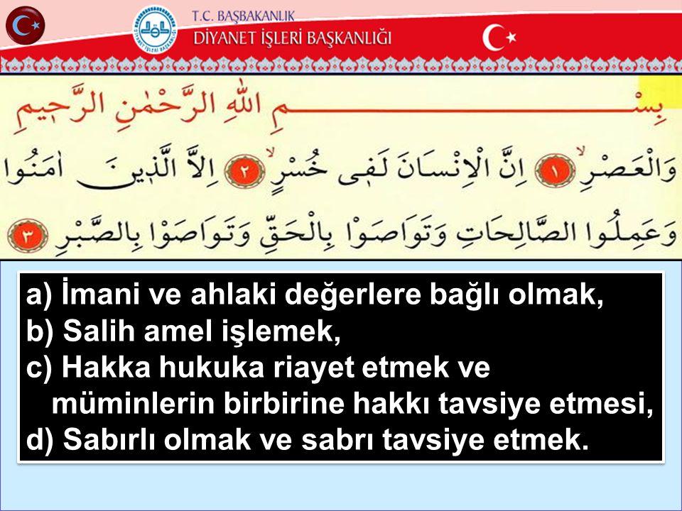 11 a) İmani ve ahlaki değerlere bağlı olmak, b) Salih amel işlemek, c) Hakka hukuka riayet etmek ve müminlerin birbirine hakkı tavsiye etmesi, d) Sabı
