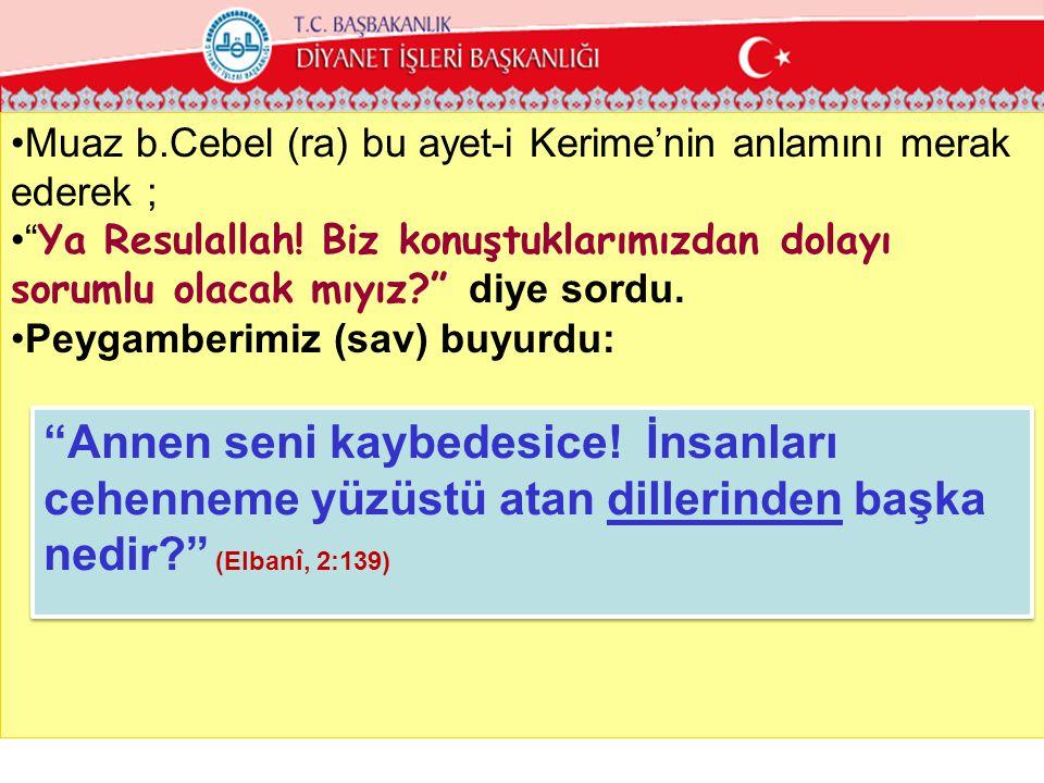 •Muaz b.Cebel (ra) bu ayet-i Kerime'nin anlamını merak ederek ; • Ya Resulallah.