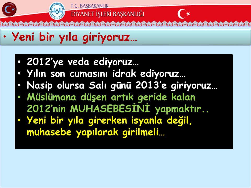 27 •Yeni bir yıla giriyoruz… • 2012'ye veda ediyoruz… • Yılın son cumasını idrak ediyoruz… • Nasip olursa Salı günü 2013'e giriyoruz… • Müslümana düşen artık geride kalan 2012'nin MUHASEBESİNİ yapmaktır..
