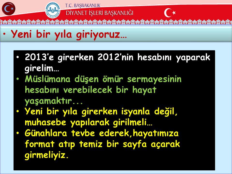 34 •Yeni bir yıla giriyoruz… • 2013'e girerken 2012'nin hesabını yaparak girelim… • Müslümana düşen ömür sermayesinin hesabını verebilecek bir hayat yaşamaktır...