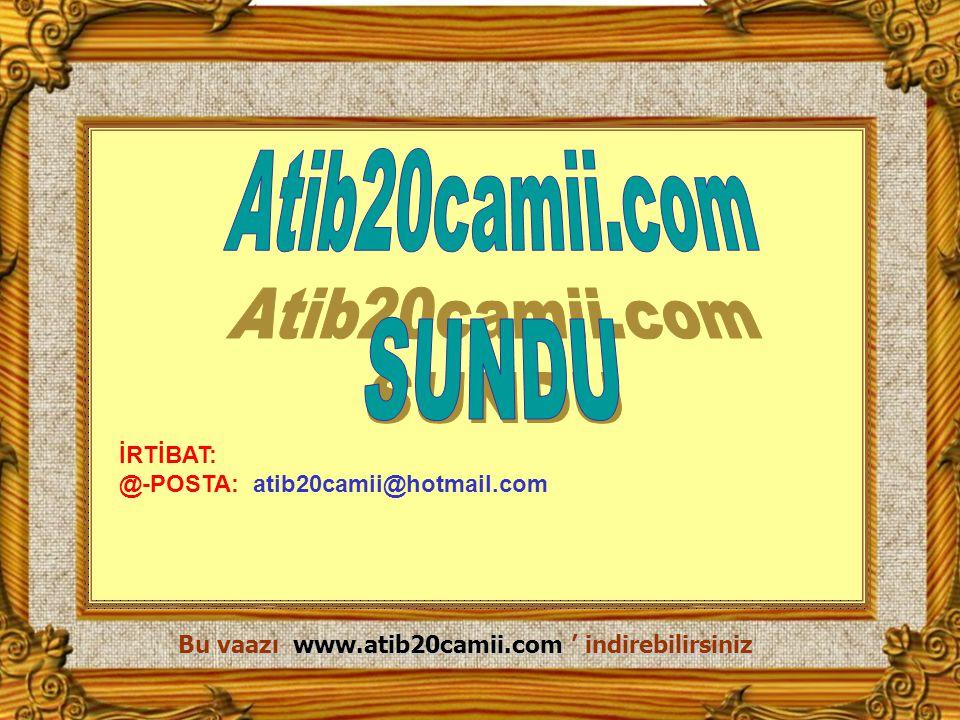 35 Bu vaazı www.atib20camii.com ' indirebilirsiniz İRTİBAT: @-POSTA: atib20camii@hotmail.com