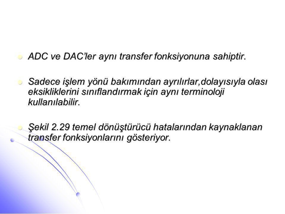  ADC ve DAC'ler aynı transfer fonksiyonuna sahiptir.  Sadece işlem yönü bakımından ayrılırlar,dolayısıyla olası eksikliklerini sınıflandırmak için a