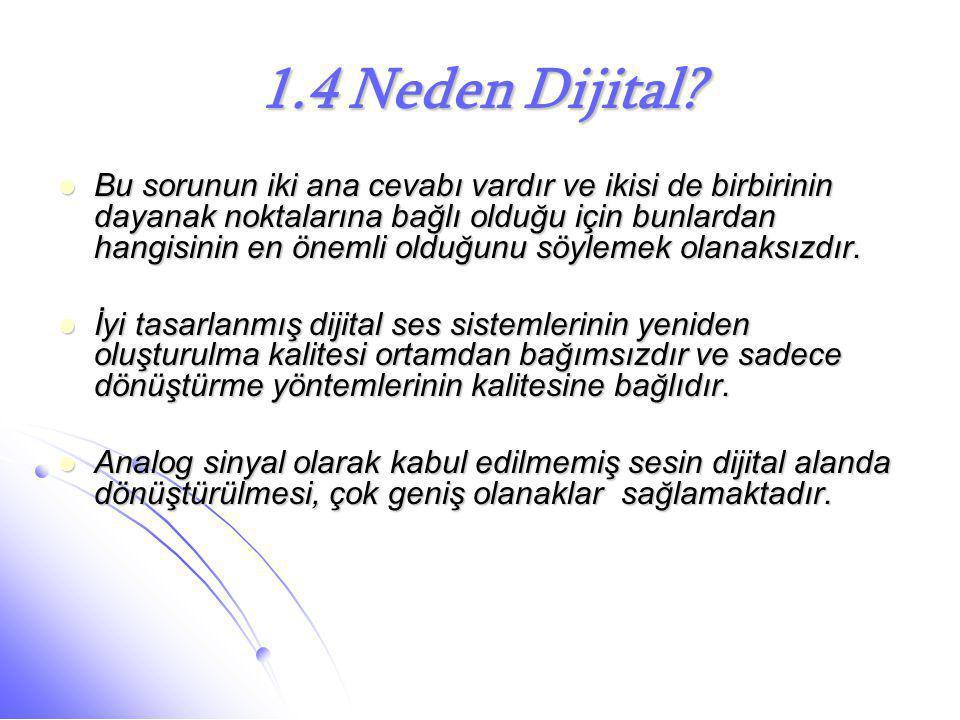 1.4 Neden Dijital?  Bu sorunun iki ana cevabı vardır ve ikisi de birbirinin dayanak noktalarına bağlı olduğu için bunlardan hangisinin en önemli oldu