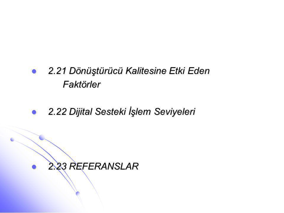  2.21 Dönüştürücü Kalitesine Etki Eden Faktörler Faktörler  2.22 Dijital Sesteki İşlem Seviyeleri  2.23 REFERANSLAR