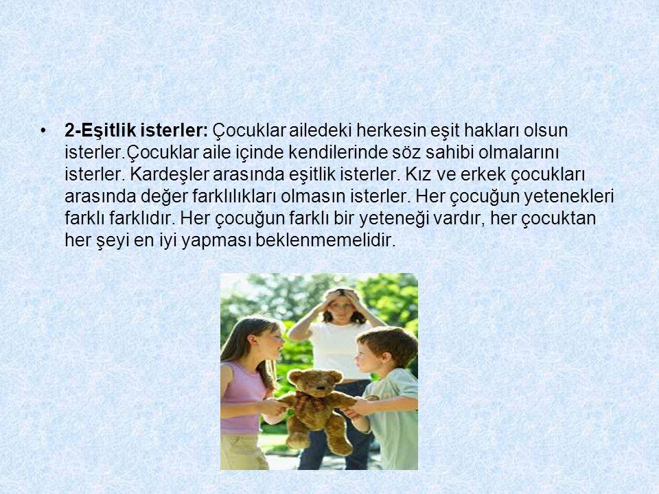 •2-Eşitlik isterler: Çocuklar ailedeki herkesin eşit hakları olsun isterler.Çocuklar aile içinde kendilerinde söz sahibi olmalarını isterler. Kardeşle