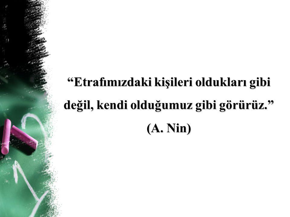 """""""Etrafımızdaki kişileri oldukları gibi değil, kendi olduğumuz gibi görürüz."""" (A. Nin)"""