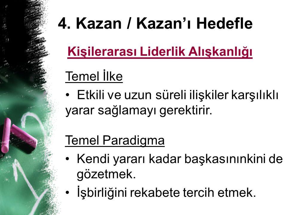 4. Kazan / Kazan'ı Hedefle Kişilerarası Liderlik Alışkanlığı Temel İlke • • Etkili ve uzun süreli ilişkiler karşılıklı yarar sağlamayı gerektirir. Tem