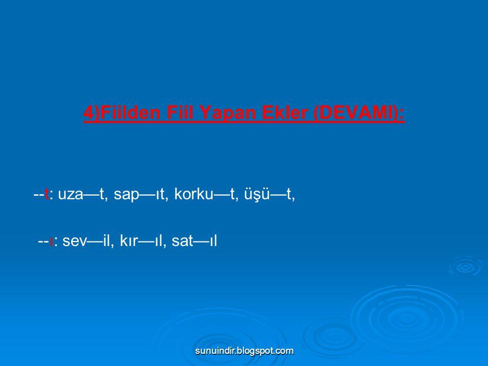 sunuindir.blogspot.com 4)Fiilden Fiil Yapan Ekler (DEVAMI): --t: uza—t, sap—ıt, korku—t, üşü—t, --ı: sev—il, kır—ıl, sat—ıl