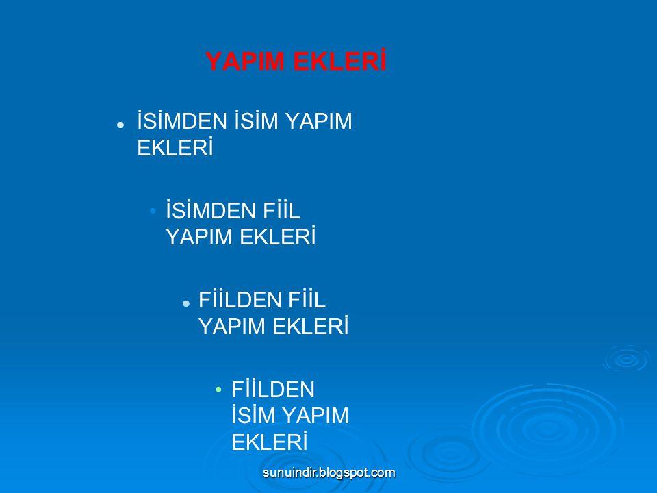 sunuindir.blogspot.com 4)Fiilden Fiil Yapan Ekler: Fiil soylu kelimelerden yeniden fiil yapan eklere denir.