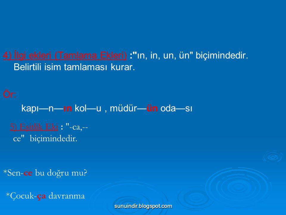 sunuindir.blogspot.com 6) Ek Eylem Ekleri : İsim soylu sözcükleri yüklem yapma göreviyle kullanılan eklerdir.