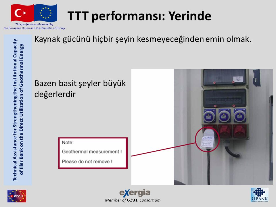 Member of Consortium This project is co-financed by the European Union and the Republic of Turkey TTT performansı: Yerinde Kaynak gücünü hiçbir şeyin kesmeyeceğinden emin olmak.