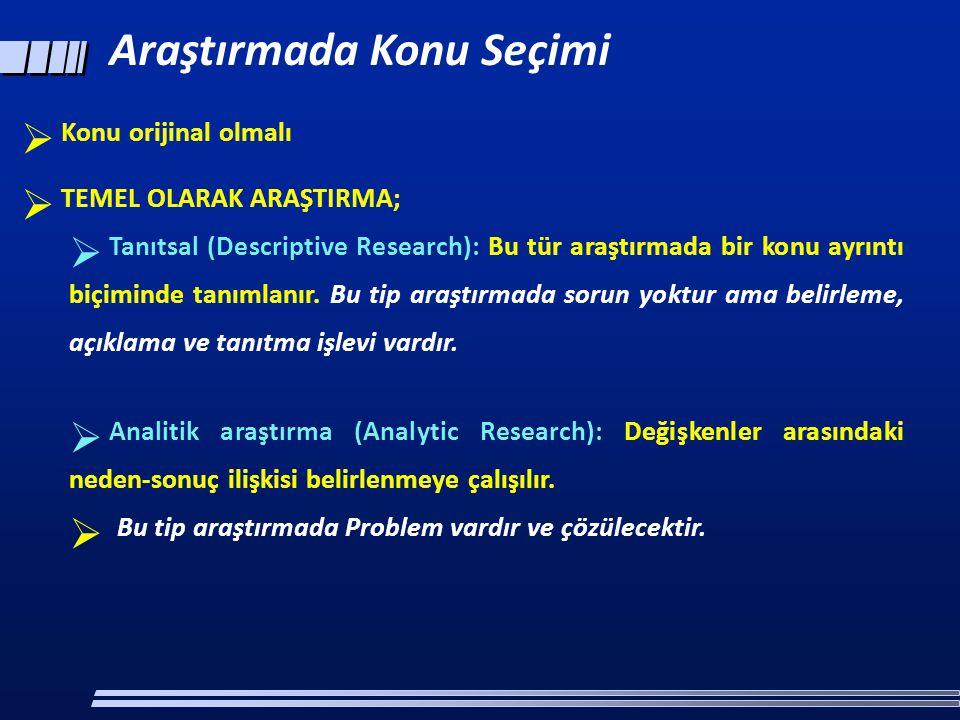  Konu orijinal olmalı  TEMEL OLARAK ARAŞTIRMA;  Tanıtsal (Descriptive Research): Bu tür araştırmada bir konu ayrıntı biçiminde tanımlanır. Bu tip a