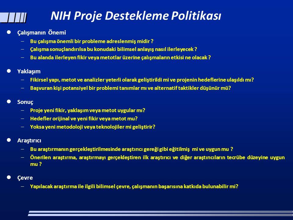 NIH Proje Destekleme Politikası  Çalışmanın Önemi –Bu çalışma önemli bir probleme adreslenmiş midir ? –Çalışma sonuçlandırılsa bu konudaki bilimsel a