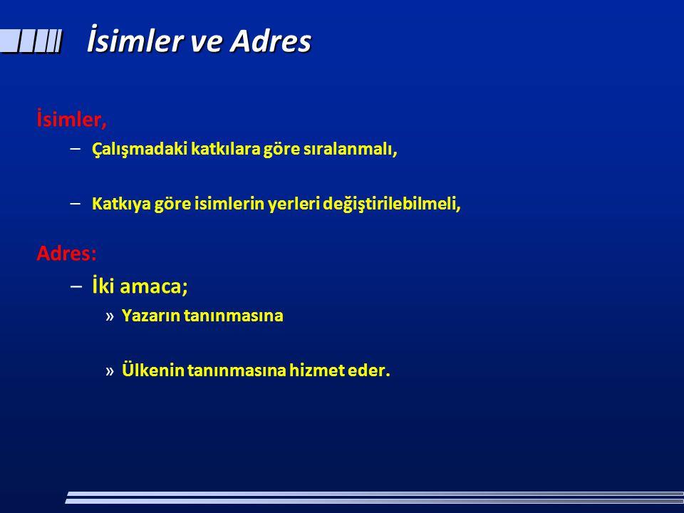 İsimler ve Adres İsimler, –Çalışmadaki katkılara göre sıralanmalı, –Katkıya göre isimlerin yerleri değiştirilebilmeli, Adres: –İki amaca; »Yazarın tan