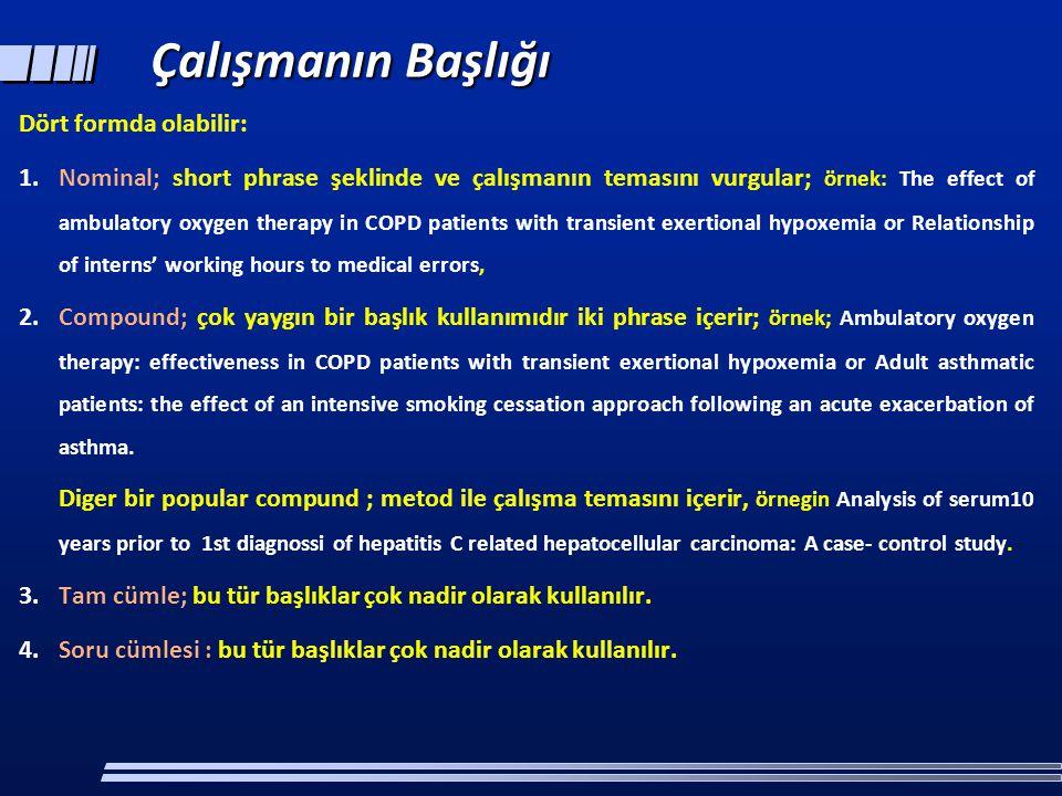 Dört formda olabilir: 1.Nominal; short phrase şeklinde ve çalışmanın temasını vurgular; örnek: The effect of ambulatory oxygen therapy in COPD patient