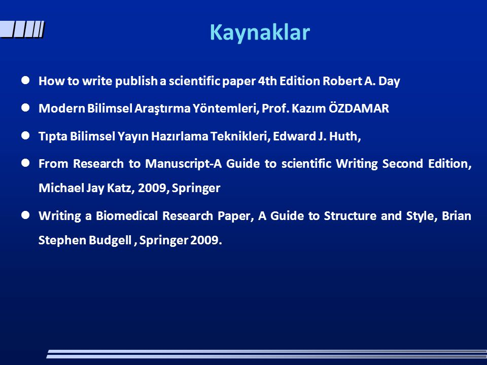 Kaynaklar  How to write publish a scientific paper 4th Edition Robert A.