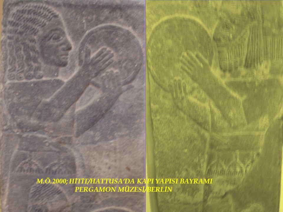 ; M.Ö: 3000; Anadolu'da Hititler & Hitit'li genç bayan M.Ö.2000; HİTİT/HATTUSA'DA KAPI YAPISI BAYRAMI PERGAMON MÜZESİ/BERLİN