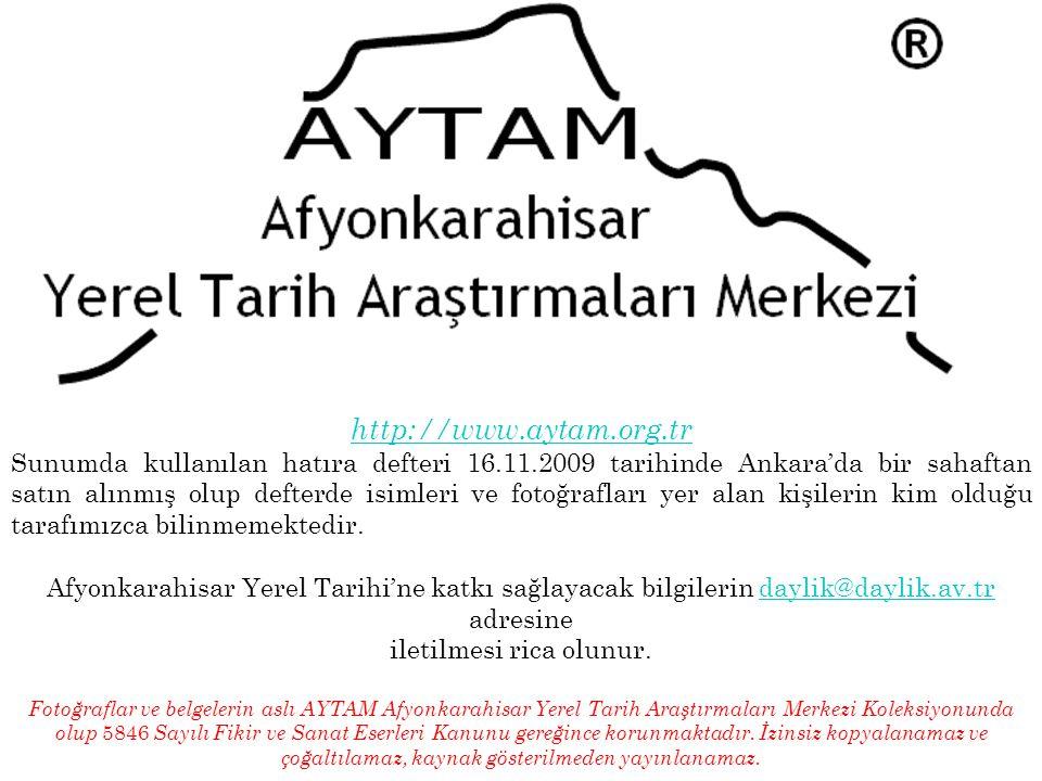 http://www.aytam.org.tr Sunumda kullanılan hatıra defteri 16.11.2009 tarihinde Ankara'da bir sahaftan satın alınmış olup defterde isimleri ve fotoğraf