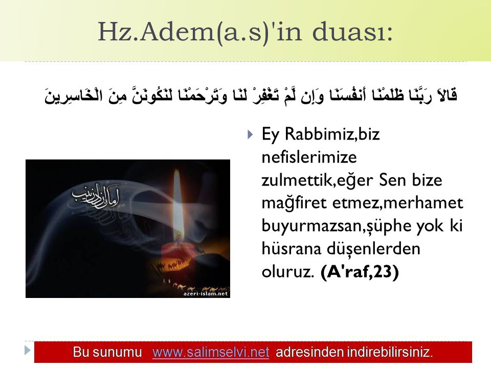 Hz.Adem(a.s)'in duası: قَالاَ رَبَّنَا ظَلَمْنَا أَنفُسَنَا وَإِن لَّمْ تَغْفِرْ لَنَا وَتَرْحَمْنَا لَنَكُونَنَّ مِنَ الْخَاسِرِينَ  Ey Rabbimiz,biz