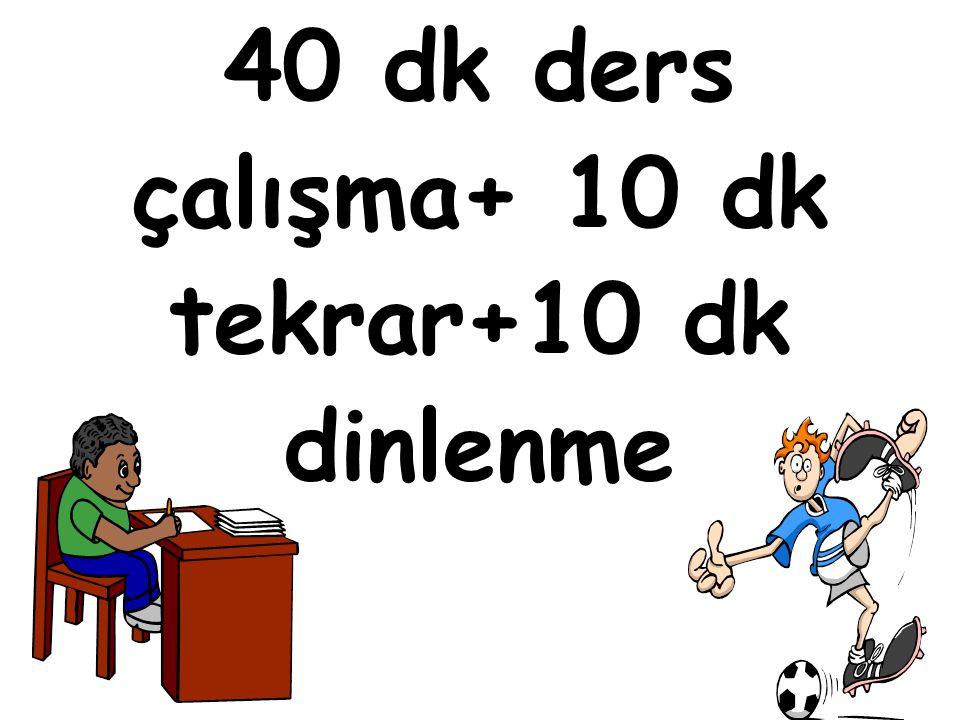40 dk ders çalışma+ 10 dk tekrar+10 dk dinlenme