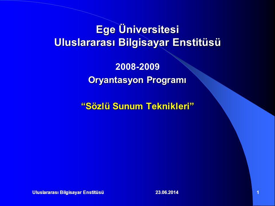 """23.06.2014Uluslararası Bilgisayar Enstitüsü1 Ege Üniversitesi Uluslararası Bilgisayar Enstitüsü 2008-2009 Oryantasyon Programı """"Sözlü Sunum Teknikleri"""