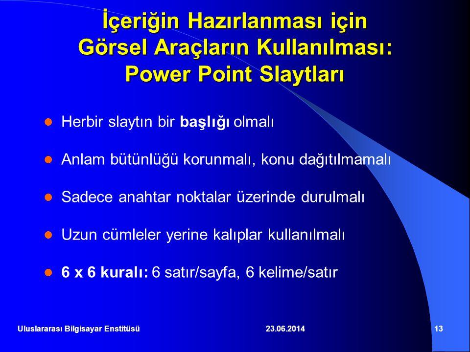 23.06.201413 İçeriğin Hazırlanması için Görsel Araçların Kullanılması: Power Point Slaytları  Herbir slaytın bir başlığı olmalı  Anlam bütünlüğü kor