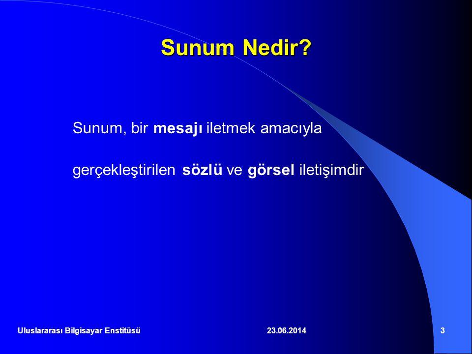 23.06.20143 Sunum Nedir? Sunum, bir mesajı iletmek amacıyla gerçekleştirilen sözlü ve görsel iletişimdir Uluslararası Bilgisayar Enstitüsü