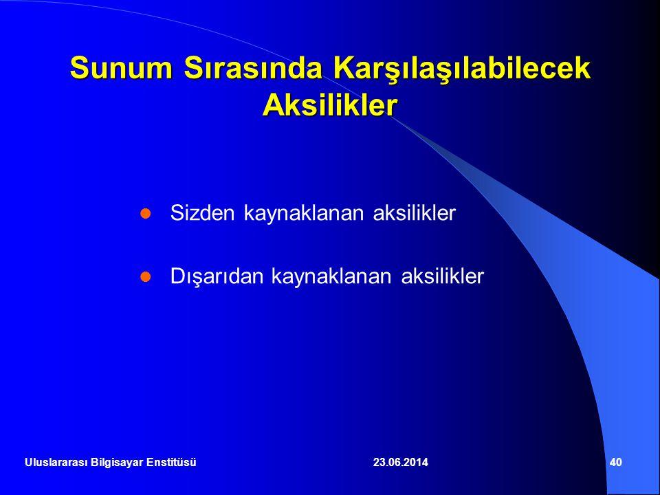 23.06.201440 Sunum Sırasında Karşılaşılabilecek Aksilikler  Sizden kaynaklanan aksilikler  Dışarıdan kaynaklanan aksilikler Uluslararası Bilgisayar