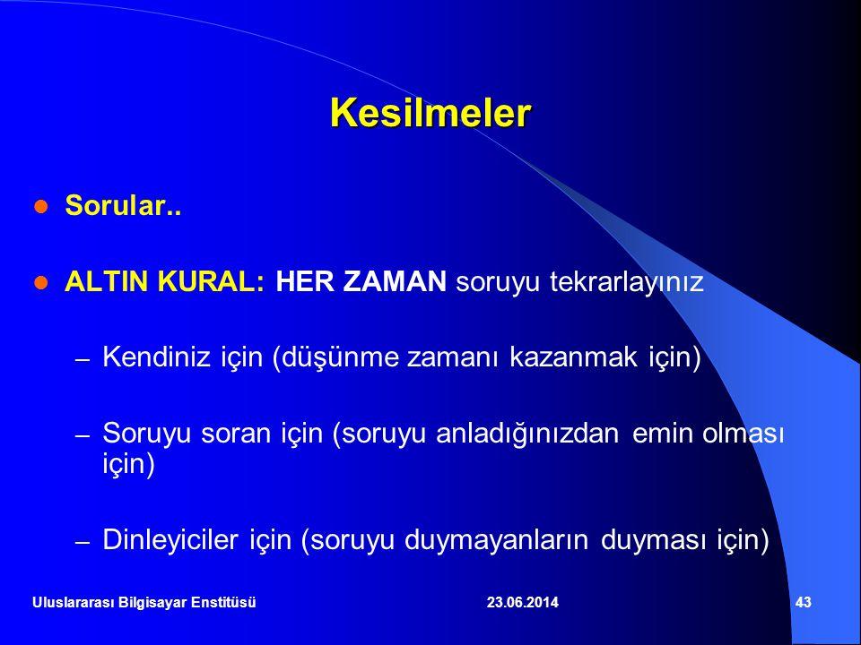 23.06.201443 Kesilmeler  Sorular..  ALTIN KURAL: HER ZAMAN soruyu tekrarlayınız – Kendiniz için (düşünme zamanı kazanmak için) – Soruyu soran için (