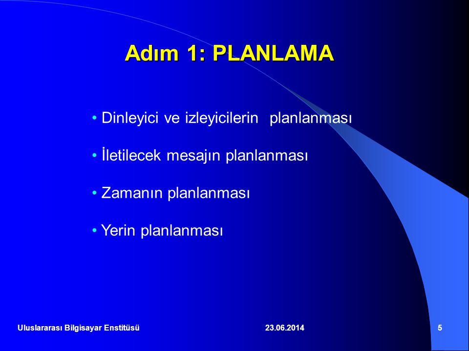 23.06.20146 Adım 1: PLANLAMA (devam) • Dinleyici ve İzleyicilerin Planlanması: - Dinleyici ve izleyiciler kimler olacak.