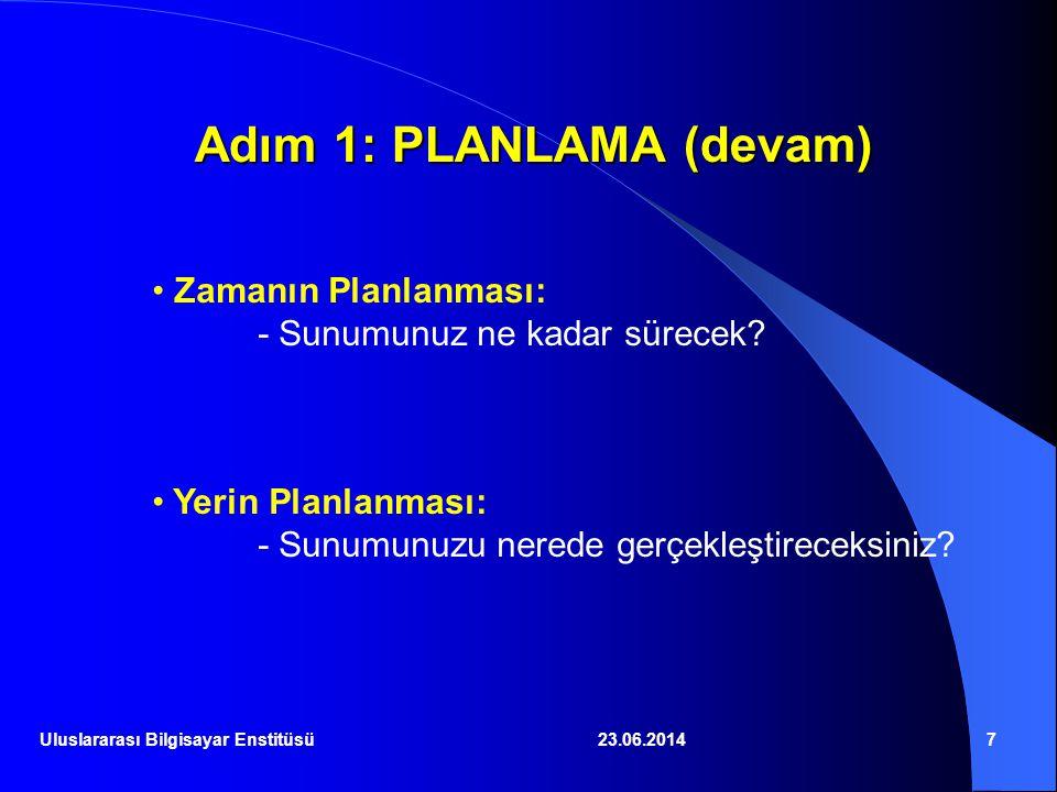23.06.20147 Adım 1: PLANLAMA (devam) • Zamanın Planlanması: - Sunumunuz ne kadar sürecek? • Yerin Planlanması: - Sunumunuzu nerede gerçekleştireceksin