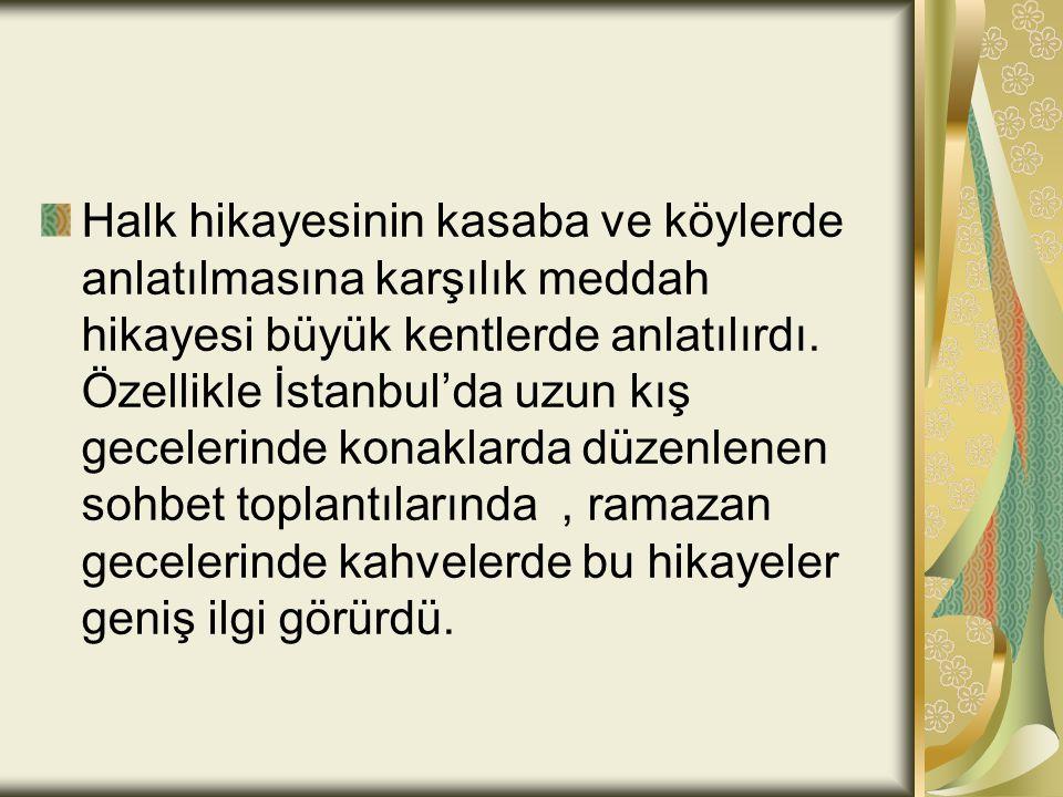 Halk hikayesinin kasaba ve köylerde anlatılmasına karşılık meddah hikayesi büyük kentlerde anlatılırdı. Özellikle İstanbul'da uzun kış gecelerinde kon
